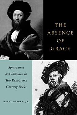 The Absence of Grace: Sprezzatura and Suspicion in Two Renaissance Courtesy Books 9780804739054