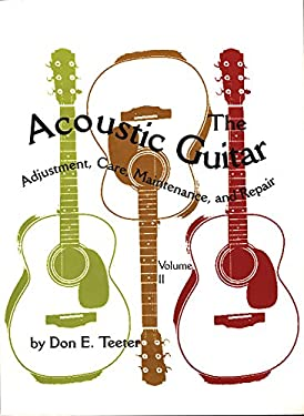 The Acoustic Guitar: Adjustment, Care, Maintenance, and Repair 9780806128146