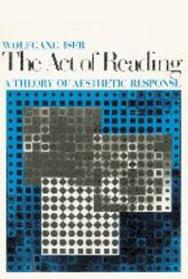 The Act of Reading: A Theory of Aesthetic Response 9780801823718