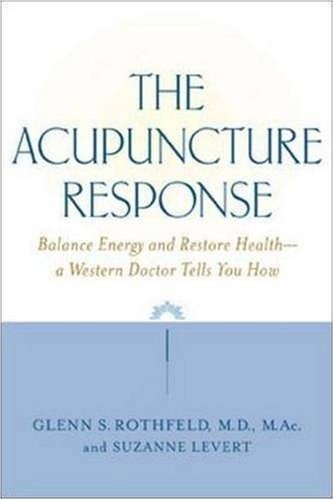 The Acupuncture Response: Balance Energy and Restore Health--A Western Doctor Tells You How 9780809297597