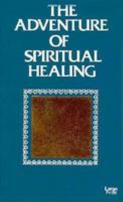 The Adventure of Spiritual Healing 9780802724939