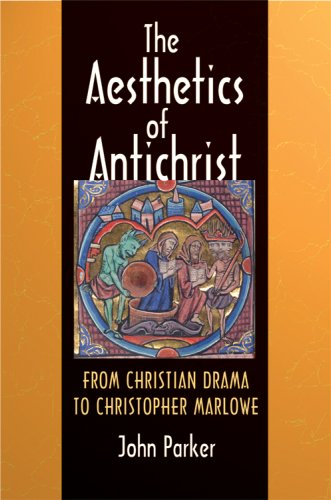 The Aesthetics of Antichrist: From Christian Drama to Christopher Marlowe 9780801445194
