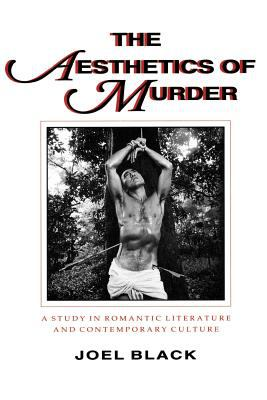 The Aesthetics of Murder: A Study in Romantic Literature and Contemporary Culture 9780801841811