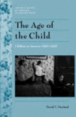 The Age of the Child: Children in America, 1890-1912 9780805741063