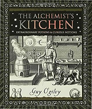 The Alchemist's Kitchen: Extraordinary Potions & Curious Notions 9780802715401