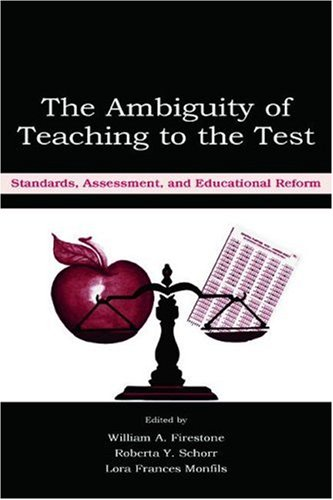 The Ambiguity of Teaching to the Test: Standards, Assessment, and Educational Reform 9780805845693