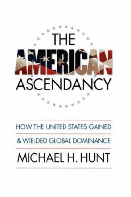 The American Ascendancy: How the United States Gained and Wielded Global Dominance 9780807883402