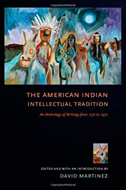 The American Indian Intellectual Tradition: An Anthology of Writings from 1772 to 1972 9780801476549