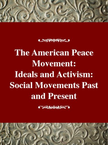 Social Movements Past and Present Series: The American Peace Movement 9780805738513