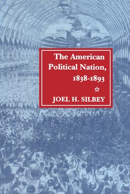 The American Political Nation, 1838-1893 9780804723381