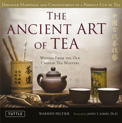 The Ancient Art of Tea: Discover Happiness and Contentment in a Perfect Cup of Tea 9780804841535