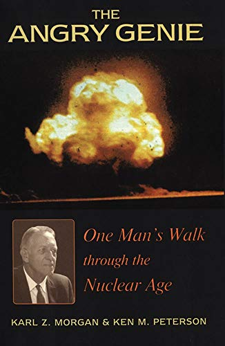 The Angry Genie: One Man's Walk Through the Nuclear Age 9780806131221