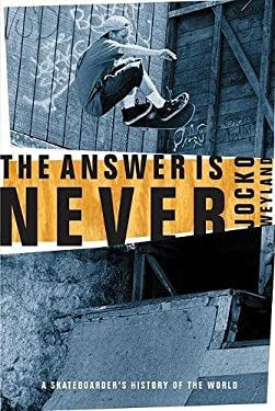 The Answer Is Never: A Skateboarder's History of the World 9780802139450