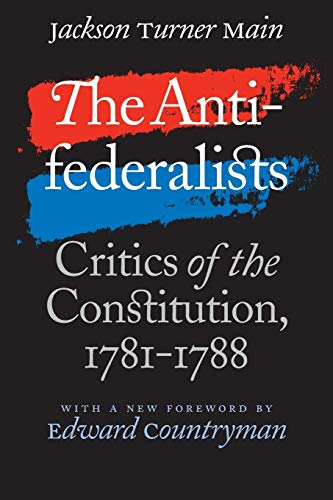 The Antifederalists: Critics of the Constitution, 1781-1788 9780807855447