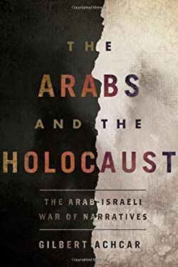 The Arabs and the Holocaust: The Arab-Israeli War of Narratives 9780805089547