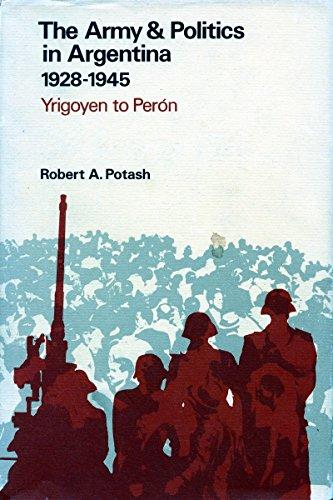 The Army and Politics in Argentina, 1928-1945: Yrigoyen to Peron 9780804706834
