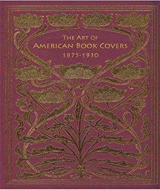 The Art of American Book Covers: 1875-1930 9780807616024