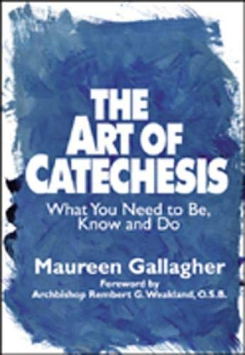 The Art of Catechesis: What You Need to Be, Know and Do 9780809137787