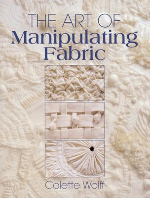 The Art of Manipulating Fabric Art of Manipulating Fabric 9780801984969