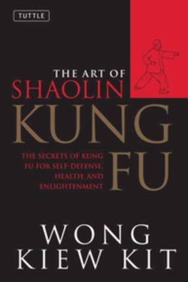 The Art of Shaolin Kung Fu: The Secrets of Kung Fu for Self-Defense, Health and Enlightenment 9780804834391