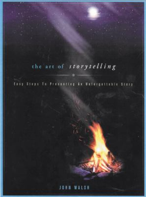 The Art of Storytelling: Easy Steps to Presenting an Unforgettable Story 9780802433060