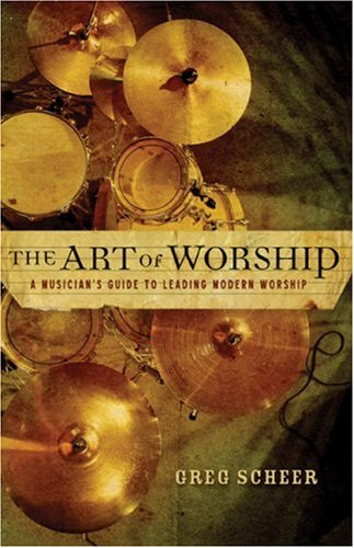 The Art of Worship: A Musician's Guide to Leading Modern Worship 9780801067099