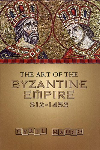 The Art of the Byzantine Empire 312-1453: Sources and Documents 9780802066275