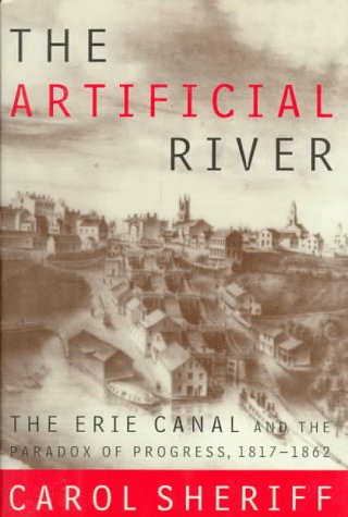 The Artificial River: The Erie Canal and the Paradox of Progress, 1817-1862 9780809027538
