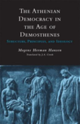 The Athenian Democracy in the Age of Demosthenes: Structure, Principles, and Ideology 9780806131436