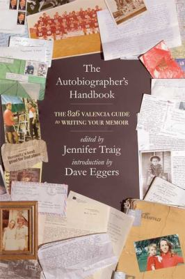 The Autobiographer's Handbook: The 826 National Guide to Writing Your Memoir 9780805087130
