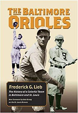 The Baltimore Orioles: The History of a Colorful Team in Baltimore and St. Louis 9780809326198
