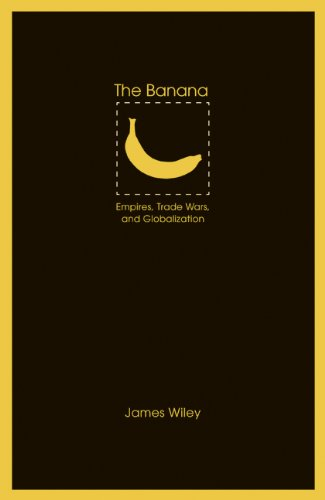 The Banana: Empires, Trade Wars, and Globalization 9780803232853