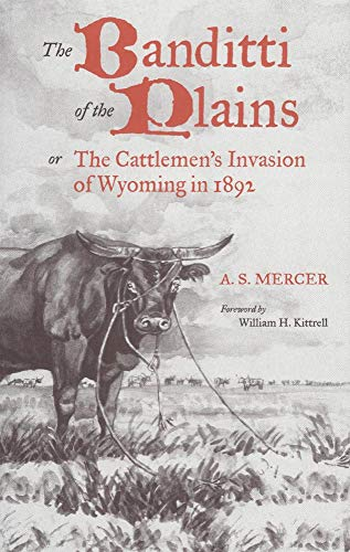 The Banditti of the Plains: Or the Cattlemen's Invasion of Wyoming in 1892 9780806113159