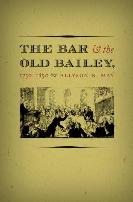 The Bar and the Old Bailey, 1750-1850 9780807828069