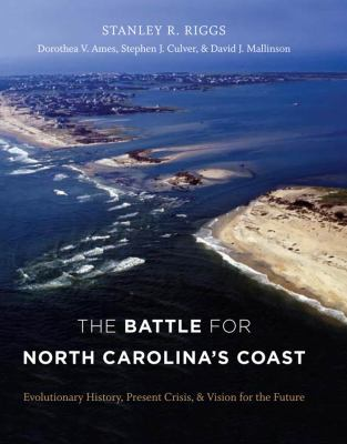 The Battle for North Carolina's Coast: Evolutionary History, Present Crisis, and Vision for the Future 9780807834862