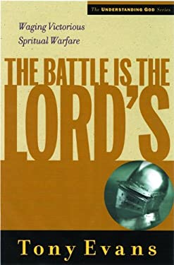 The Battle is the Lord's: Waging Victorious Spiritual Warfare 9780802448552