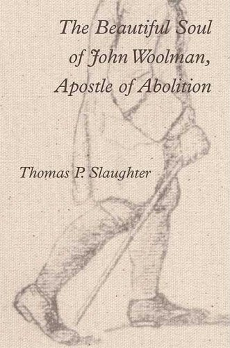 The Beautiful Soul of John Woolman, Apostle of Abolition 9780809095148