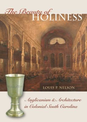 The Beauty of Holiness: Anglicanism & Architecture in Colonial South Carolina 9780807832332