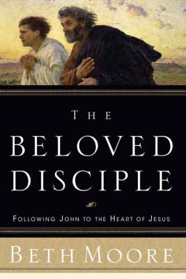 The Beloved Disciple: Following John to the Heart of Jesus 9780805427530