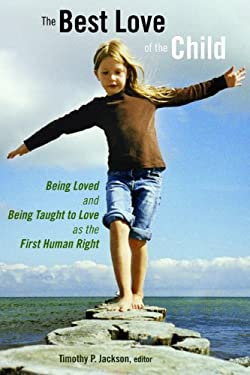 The Best Love of the Child: Being Loved and Being Taught to Love as the First Human Right 9780802865397