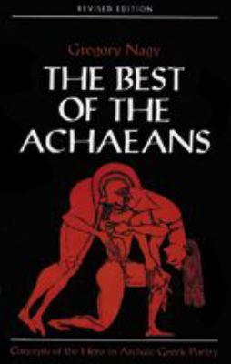 The Best of the Achaeans: Concepts of the Hero in Archaic Greek Poetry 9780801860157