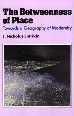The Betweenness of Place: Towards a Geography of Modernity 9780801840845