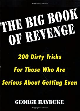The Big Book of Revenge: 200 Dirty Tricks for Those Who Are Serious about Getting Even 9780806521411