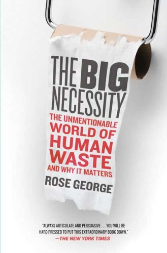The Big Necessity: The Unmentionable World of Human Waste and Why It Matters 9780805090833