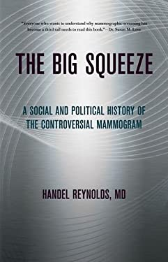 The Big Squeeze: A Social and Political History of the Controversial Mammogram 9780801450938