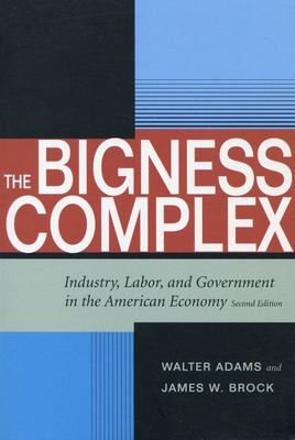 The Bigness Complex: Industry, Labor, and Government in the American Economy, Second Edition 9780804749695