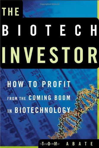The Biotech Investor: How to Profit from the Coming Boom in Biotechnology 9780805070699