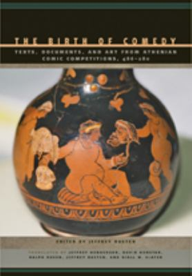 The Birth of Comedy: Texts, Documents, and Art from Athenian Comic Competitions, 486--280 9780801894480