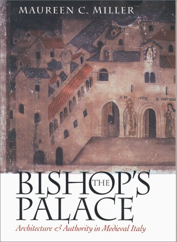 The Bishop's Palace: Architecture and Authority in Medieval Italy 9780801435355