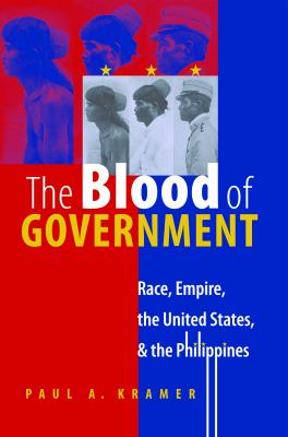 The Blood of Government: Race, Empire, the United States, & the Philippines 9780807856536